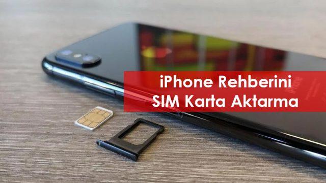 iPhone Rehberi SIM Karta Nasıl Aktarılır?